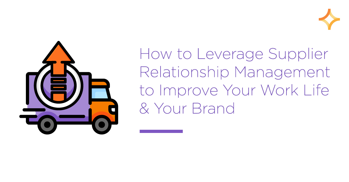 Level Up — How to Leverage Supplier Relationship Management to Improve Your Work-Life & Enhance Your Brand