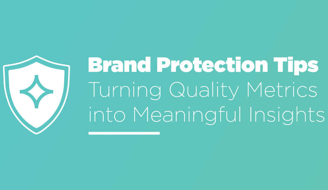 Brand Protection Tips: Turning Quality Metrics into Meaningful Insights