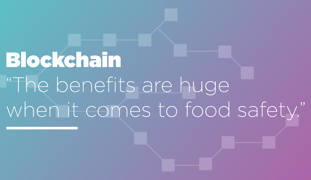 Blockchain: 'The benefits are huge when it comes to food safety.'