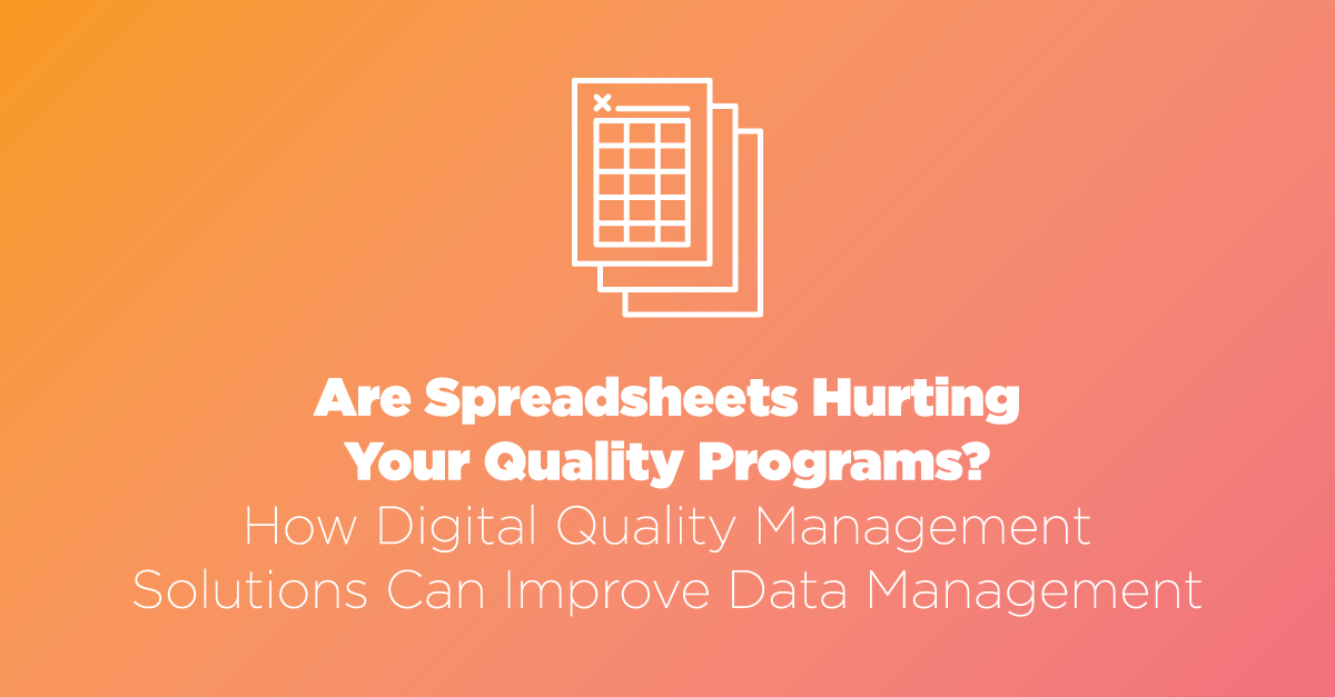 Are Spreadsheets Hurting Your Quality Programs?