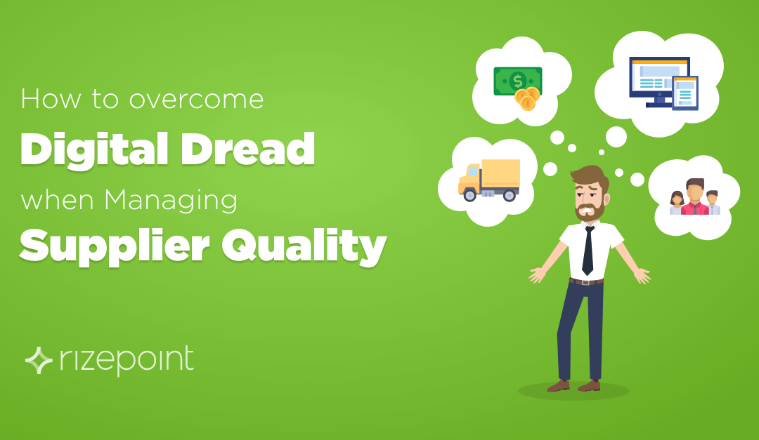 How to Overcome Digital Dread when Managing Supplier Quality