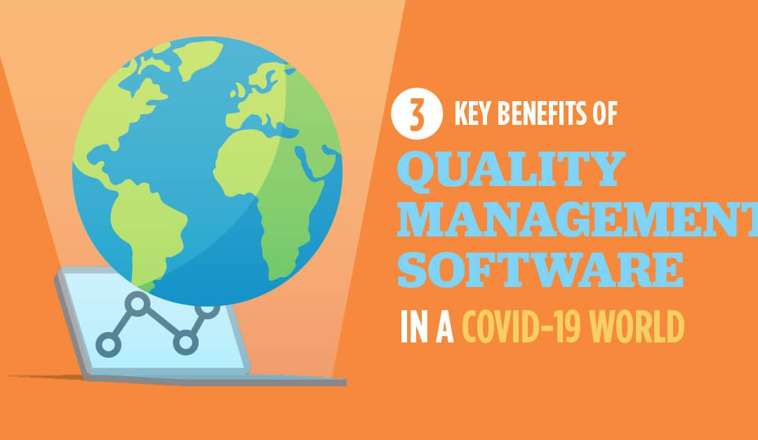 3 Key Benefits of Quality Management Software in a COVID-19 World