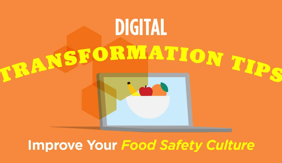 Digital Transformation Tips to Improve Your Food Safety Culture Digital Transformation Tips to Improve Your Food Safety Culture
